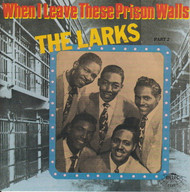 LARKS - WHEN I LEAVE THESE PRISON WALLS (CD 7125)
