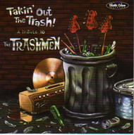TAKIN' OUT THE TRASH: A TRIBUTE TO THE TRASHMEN (CD)