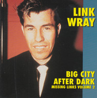 211 LINK WRAY - BIG CITY AFTER DARK CD (211)