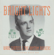 258 WADE CURTISS & THE RHYTHM ROCKERS - BRIGHT LIGHTS CD (258)
