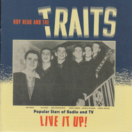 358 ROY HEAD AND THE TRAITS - LIVE IT UP! CD (358)