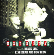 138 BLACK LIPS - CHRISTMAS IN BAGHDAD / KING KHAN AND BBQ SHOW - PLUMP RIGHTEOUS (138)