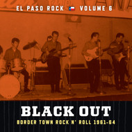 373 VARIOUS ARTISTS - BLACK OUT: EL PASO ROCK VOLUME SIX CD (373)