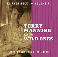 374 TERRY MANNING AND THE WILD ONES:  EL PASO ROCK VOLUME SEVEN CD (374)