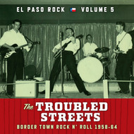 372 VARIOUS ARTISTS - THE TROUBLED STREETS: EL PASO ROCK VOLUME FIVE CD (372)
