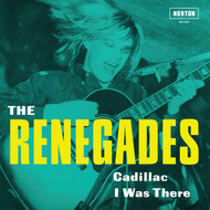 157 THE RENEGADES - CADILLAC / I WAS THERE (157)