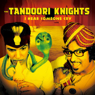 172 TANDOORI KNIGHTS - I HEAR SOMEONE CRY / BHAJI BLUES / WILD WILD EAST (172)