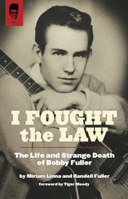 KB9F I FOUGHT THE LAW: THE LIFE & STRANGE DEATH OF BOBBY FULLER