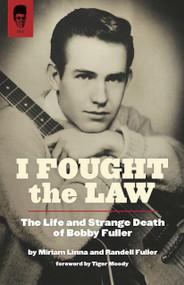 KB9F I FOUGHT THE LAW: THE LIFE & STRANGE DEATH OF BOBBY FULLER