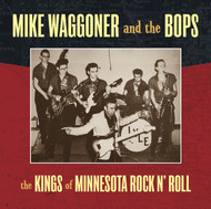 406 MIKE WAGGONER AND THE BOPS - KINGS OF MINNESOTA ROCK & ROLL LP (406)