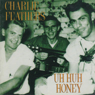 225 CHARLIE FEATHERS - UH HUH HONEY LP (225)
