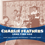 334 CHARLIE FEATHERS - LONG TIME AGO LP (334)