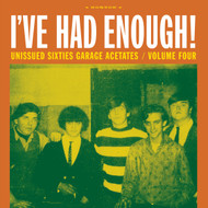 344 VARIOUS ARTISTS - UNISSUED SIXTIES GARAGE ACETATES VOL. 4: I'VE HAD ENOUGH! LP (344)