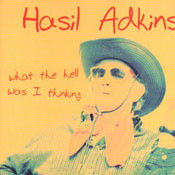 HASIL ADKINS - WHAT THE HELL WAS I THINKING (CD)