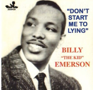 "BILLY ""THE KID"" EMERSON - DON'T START ME TO LYING (CD)"