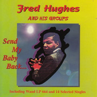 FRED HUGHES AND HIS GROUPS - SEND MY BABY BACK (CD)
