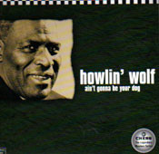 HOWLIN' WOLF - AIN'T GONNA BE YOUR DOG (CD)