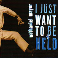 NATHANIEL MAYER - I JUST WANT TO BE HELD (CD)