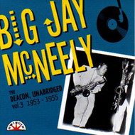 BIG JAY McNEELY - THE DEACON, UNABRIDGED VOL. 3: 1953-55 (CD)