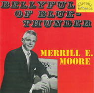 MERRILL E. MOORE - BELLYFUL OF BLUE THUNDER (CD)