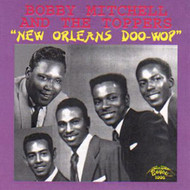 BOBBY MITCHELL AND THE TOPPERS - NEW ORLEANS DOO WOP (CD)