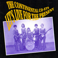 CONTINENTAL CO-ETS - LET'S LIVE FOR THE PRESENT/EBB TIDE
