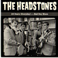 HEADSTONES - 24 HOURS (EVERYDAY)/BAD DAY BLUES