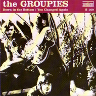 GROUPIES - DOWN IN THE BOTTOM/YOU CHANGED AGAIN