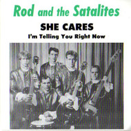ROD AND THE SATALITES - SHE CARES/I'M TELLING YOU RIGHT NOW