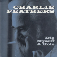 023 CHARLIE FEATHERS - DIG MYSELF A HOLE / LET'S LIVE A LITTLE (023)
