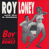 019 ROY LONEY & THE A-BONES - BOY MEETS BONES (019)
