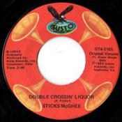 STICK McGHEE - DOUBLE CROSSIN' LIQUOR/WIGGLE WAGGLE WOO