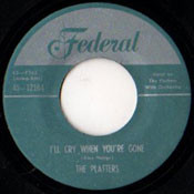 PLATTERS - I'LL CRY WHEN YOU'RE GONE