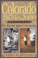 Colorado 1870-2000 Revisited, the History Behind the Images
