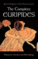 Complete Euripides, Volume IV: Bacchae and Other Plays