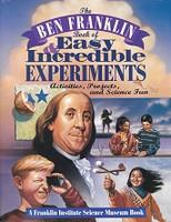 Ben Franklin Book of Easy & Incredible Experiments