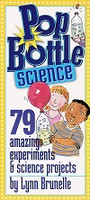Pop Bottle Science: 79 amazing experiments, projects