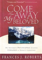 Come Away My Beloved: Intimate Devotional Classic