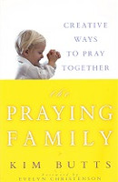 Praying Family: Creative Ways to Pray Together