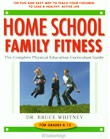 Home School Family Fitness: Complete PE Curriculum Guide