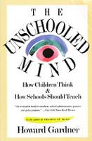 Unschooled Mind - How Children Think, Schools Should Teach