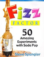 Fizz Factor, 50 Amazing Experiments with Soda Pop