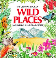 Usborne Book of Wild Places: Mountains, Jungles & Deserts