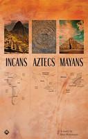 Incans, Aztecs, Mayans, A Study by John Holzmann, 3d ed.