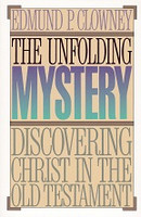 Unfolding Mystery Discovering Christ in the Old Testament