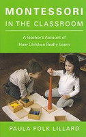 Montessori in the Classroom, How Children Really Learn