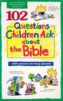 102 Questions Children Ask about the Bible