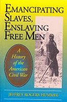 Emancipating Slaves, Enslaving Free Men: American Civil War