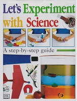 DK Let's Experiment with Science, a step-by-step guide