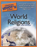 Complete Idiot's Guide to World Religions, 3d ed.